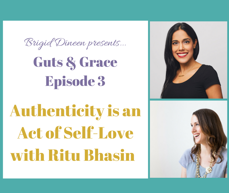 Guts & Grace – Episode 3: Authenticity Is An Act of Self-Love with Ritu Bhasin