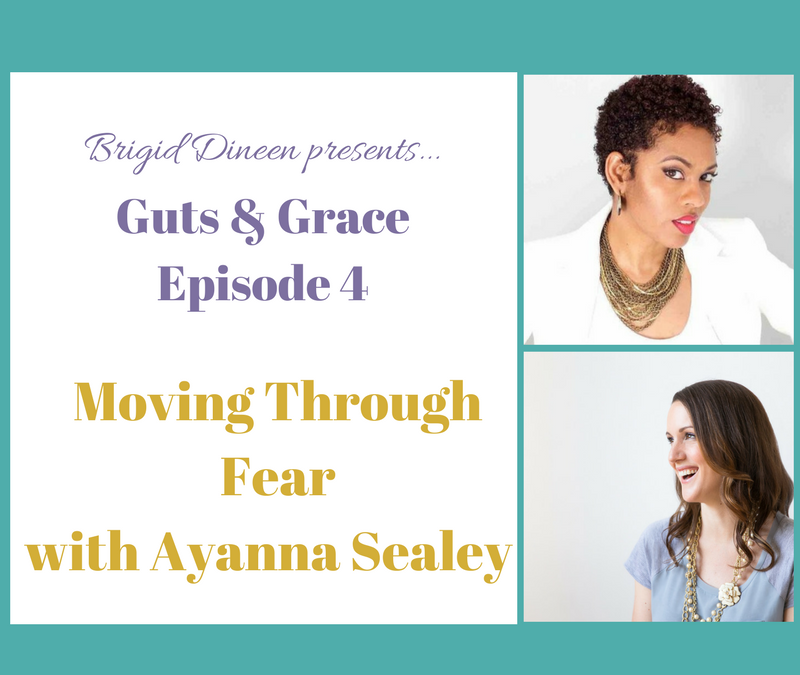 Guts & Grace – Episode 4: Moving Through Fear with Ayanna Sealey