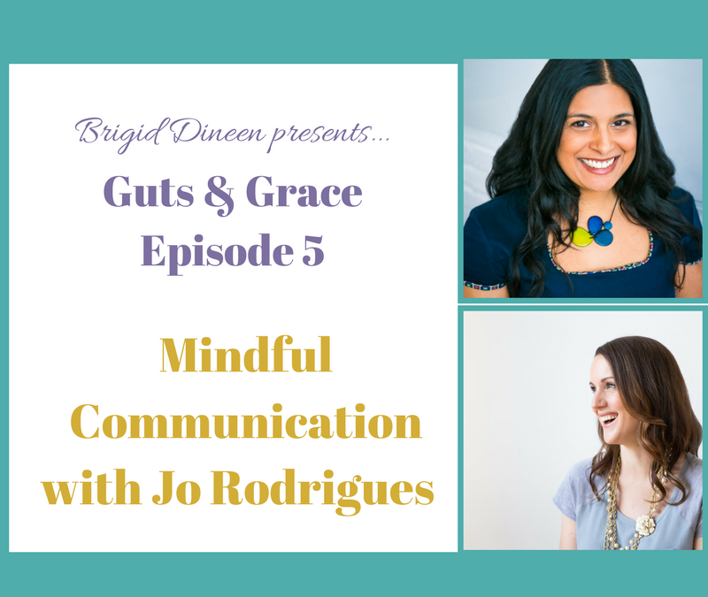 Guts & Grace – Episode 5: Mindful Communication with Jo Rodrigues