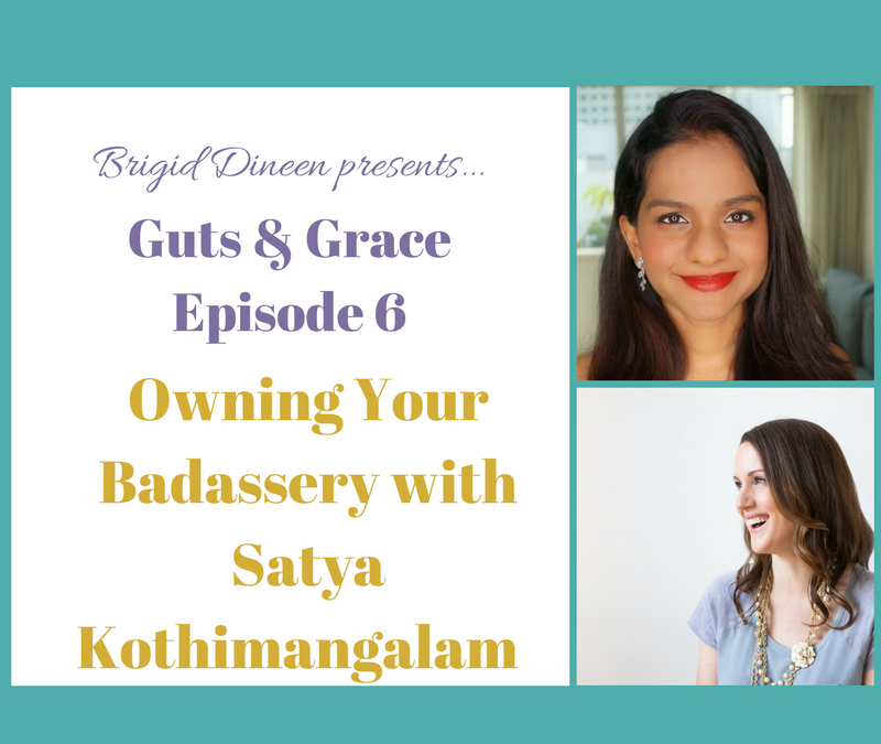 Guts & Grace – Episode 6: Owning Your Badassery with Satya Kothimangalam