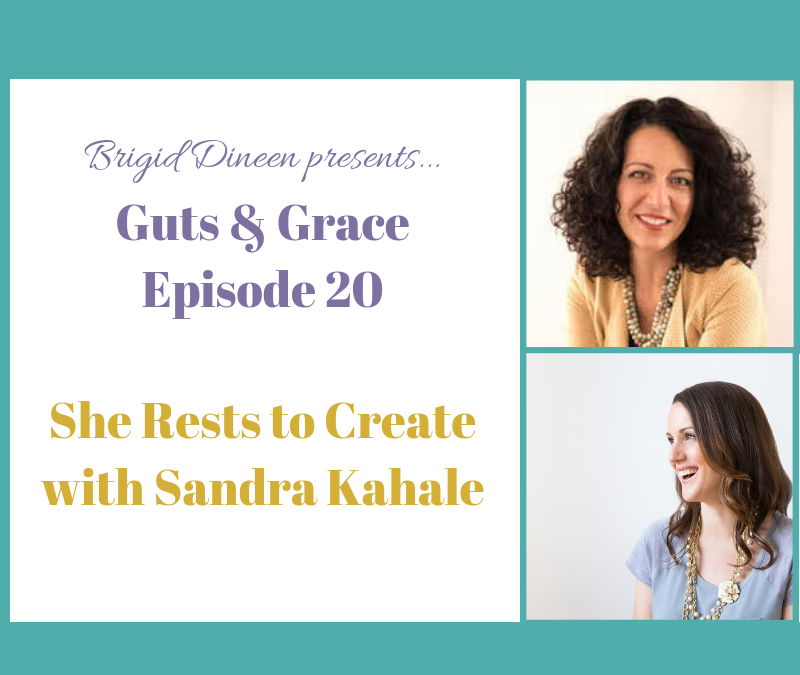 Guts & Grace – Episode 20: She Rests to Create with Sandra Kahale