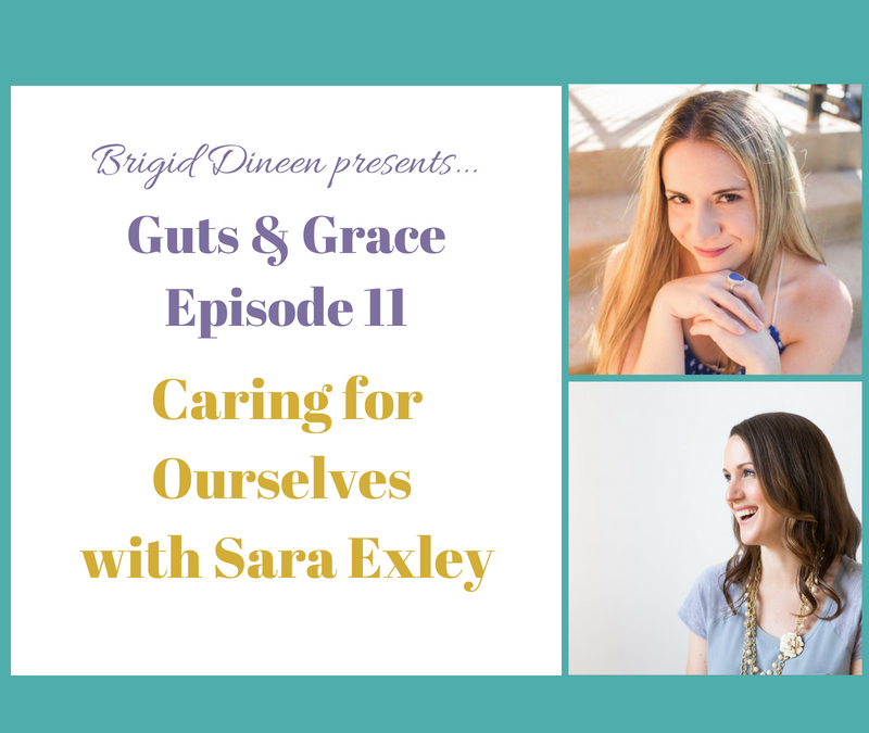 Guts & Grace – Episode 11: Caring for Ourselves with Sara Exley
