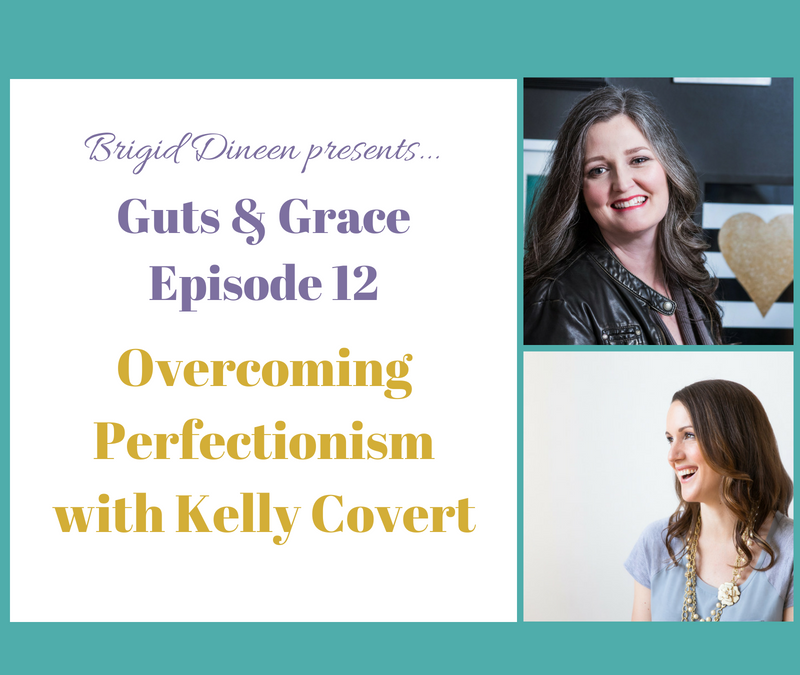 Guts & Grace – Episode 12: Overcoming Perfectionism with Kelly Covert