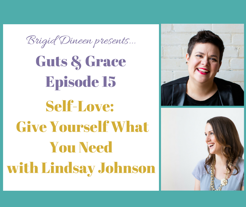 Guts & Grace – Episode 15: Self-Love (Give Yourself What You Need) with Lindsay Johnson