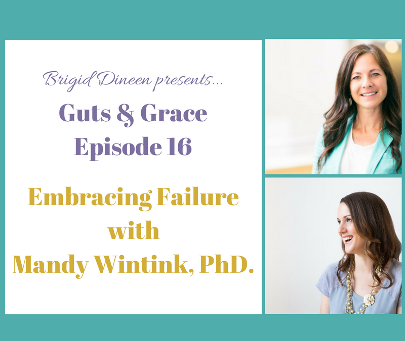 Guts & Grace – Episode 16: Embracing Failure with Mandy Wintink
