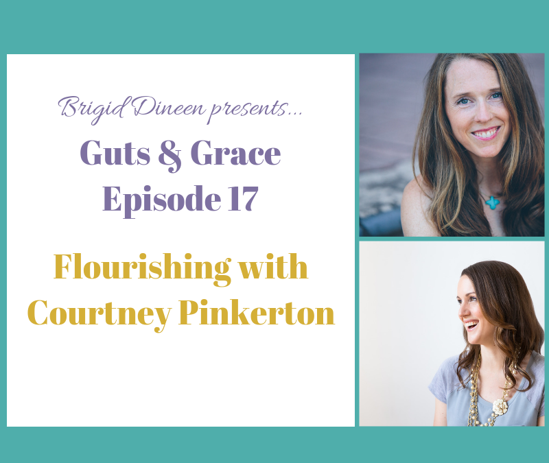 Guts & Grace – Episode 17: Flourishing with Courtney Pinkerton
