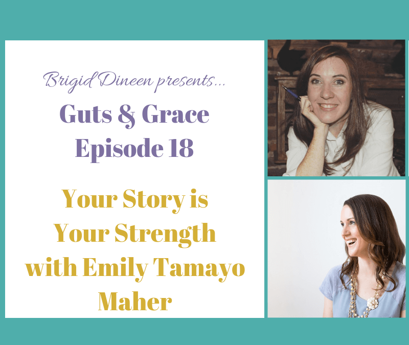 Guts & Grace – Episode 18: Your Story is Your Strength with Emily Tamayo Maher