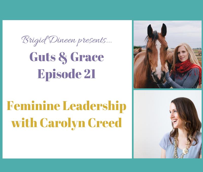 Guts & Grace – Episode 21: Feminine Leadership with Carolyn Creed