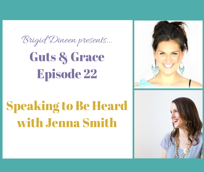 Guts & Grace – Episode 22: Speaking to Be Heard with Jenna Smith