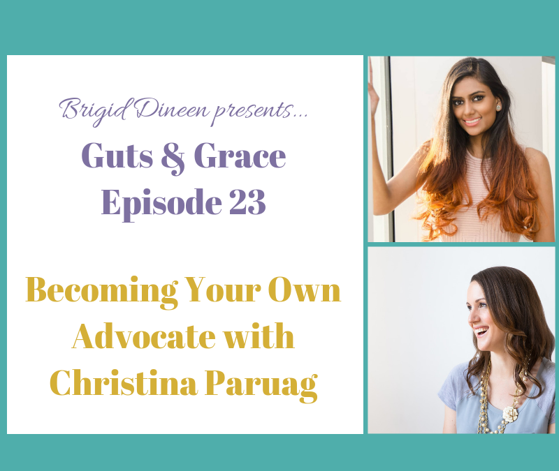 Guts & Grace – Episode 23: Becoming Your Own Advocate with Christina Paruag
