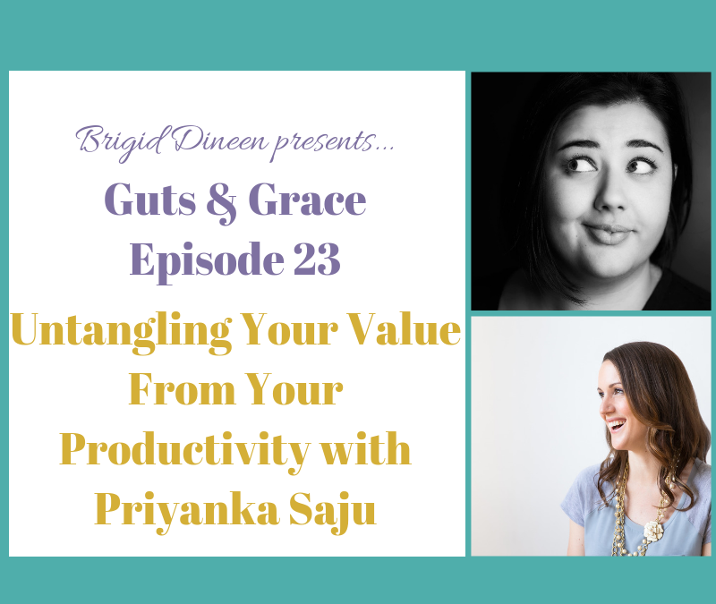 Guts & Grace – Episode 24: Untangling Your Value From Productivity with Priyanka Saju