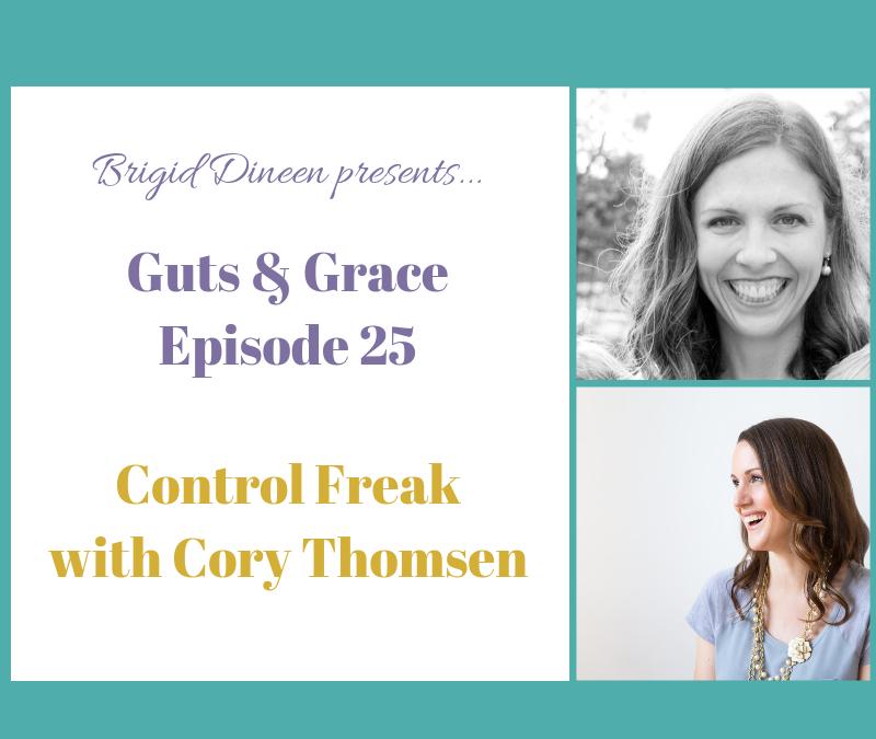 Guts & Grace – Episode 25: Control Freak with Cory Thomsen
