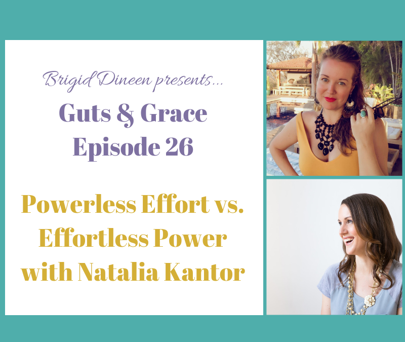 Guts & Grace – Episode 26: Powerless Effort vs. Effortless Power with Natalia Kantor