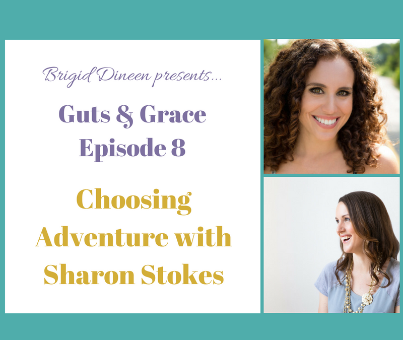 Guts & Grace – Episode 8: Choosing Adventure with Sharon Stokes